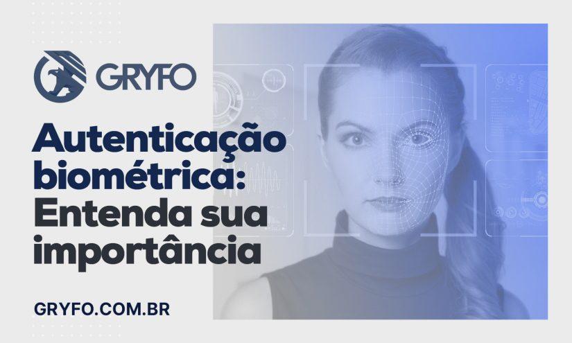 Autenticação biométrica: entenda porque é fundamental para sua solução