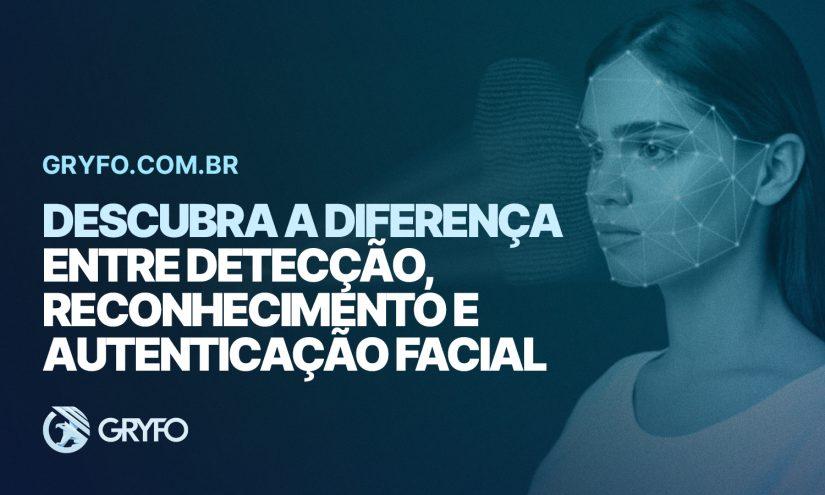 Descubra a diferença entre detecção, reconhecimento e autenticação facial