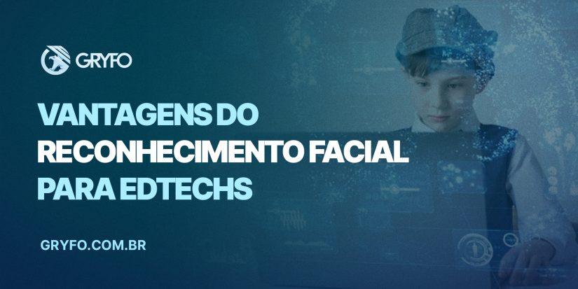 Reconhecimento facial para Edtechs: conheça as vantagens
