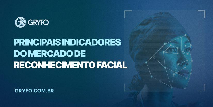 Mercado de Reconhecimento Facial: conheça seus indicadores